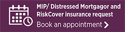 MIP Distressed Mortgagor and RiskCover insurance request. Book an appointment