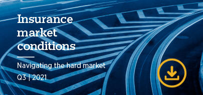 Insurance market conditions report: Navigating the Hard Market: Q3 2021