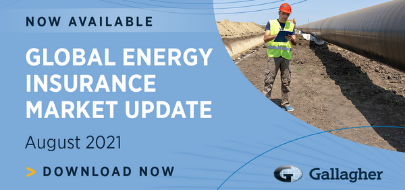 Gallagher Global Energy Insurance Market Update: Aug 21
